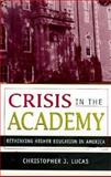 Crisis in the Academy : Rethinking Higher Education in America, Lucas, Christopher J., 031212936X