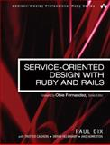 Service-Oriented Design with Ruby and Rails, Dix, Paul, 0321659368