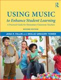 Using Music to Enhance Student Learning, Jana Fallin and Mollie Gregory Tower, 0415709369
