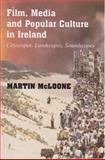 Film, Media and Popular Culture in Ireland : Cityscapes, Landscapes, Soundscapes, McLoone, Martin, 071652936X