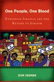 One People, One Blood : Ethiopian-Israelis and the Return to Judaism, Seeman, Don, 0813549361