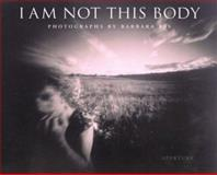 I Am Not This Body, Barbara Ess and Michael Cunningham, 0893819360