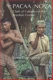 The Pacaa Nova : Clash of Cultures on the Brazilian Frontier, Von Graeve, Bernard, 0921149360