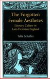 The Forgotten Female Aesthetes : Literary Culture in Late-Victorian England, Schaffer, Talia, 0813919363