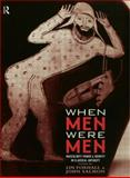 When Men Were Men : Masculinity, Power and Identity in Classical Antiquity, , 041561936X