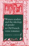 Women Readers and the Ideology of Gender in Old French Verse Romance, Krueger, Roberta L., 052161936X