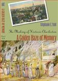 A Golden Haze of Memory : The Making of Historic Charleston, Yuhl, Stephanie, 0807829366