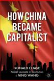 How China Became Capitalist, Coase, Ronald and Wang, Ning, 1137019360