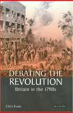 Debating the Revolution : Britain in the 1790s, Evans, Chris, 186064936X