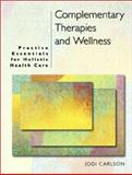 Complementary Therapies and Wellness : Practice Essentials for Holistic Health Care, Carlson, Jodi, 0130319368