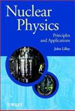 Nuclear Physics : Principles and Applications, Lilley, John, 0471979368
