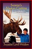 Suzette's Alaskan Cooking, Suzette Lord Weldon, 0981519369