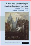 Cities and the Making of Modern Europe, 1750-1914, Lees, Andrew and Lees, Lynn Hollen, 052183936X