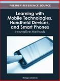 Learning with Mobile Technologies, Handheld Devices and Smart Phones : Innovative Methods, Zhongyu (Joan) Lu, 1466609362