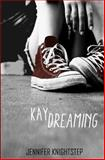 Kaydreaming, Jennifer Knightstep, 149739936X