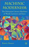 Machinic Modernism : The Deleuzian Literary Machines of Woolf, Lawrence and Joyce, Monaco, Beatrice, 0230219365
