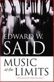Music at the Limits, Said, Edward W., 0231139365
