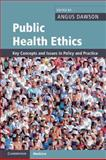 Public Health Ethics : Key Concepts and Issues in Policy and Practice, , 0521689368