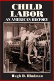 Child Labor : An American History, Hindman, Hugh D., 0765609363