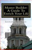 Master Builder: a Guide to Enrich Your Life, Leonard Swafford-Donald, 1494489368