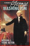 The Presidency of George Washington, Danielle Smith-Llera, 0756549361