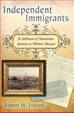 Independent Immigrants : A Settlement of Hanoverian Germans in Western Missouri, Frizzell, Robert W., 0826219365