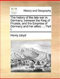 The History of the Late War in Germany, Between the King of Prussia, and the Empress of Germany and Her Allies, Henry Lloyd, 1140709364