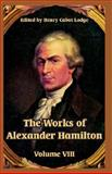 The Works of Alexander Hamilton : Volume VIII, , 1410219364