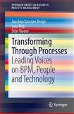 Transforming Through Processes : Leading Voices on BPM, People and Technology, Van den Bergh, Joachim and Thijs, Sara, 3319039369