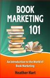 Book Marketing 101, Heather Hart, 061564936X