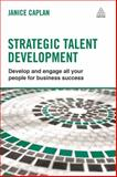 Strategic Talent Development : Develop and Engage All Your People for Business Success, Caplan, Janice, 0749469366
