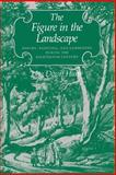 The Figure in the Landscape : Poetry, Painting, and Gardening During the Eighteenth Century, Hunt, John Dixon, 080183936X