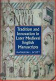 Tradition and Innovation in Later Medieval English Manuscripts, Scott, Kathleen L., 0712349367