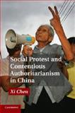 Social Protest and Contentious Authoritarianism in China, Chen, Xi, 1107429366