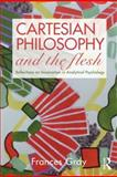 Cartesian Philosophy and the Flesh : Reflections on Incarnation in Analytical Psychology, Gray, Frances, 0415479371
