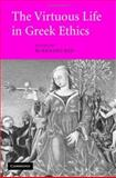 The Virtuous Life in Greek Ethics, , 0521859379