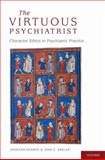 The Virtuous Psychiatrist : Character Ethics in Psychiatric Practice, Radden, Jennifer and Sadler, John Z., 0195389379