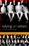 Relying on Others : An Essay in Epistemology, Goldberg, Sanford C., 0199659370
