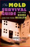 The Mold Survival Guide : For Your Home and for Your Health, May, Jeffrey C. and May, Connie L., 080187937X