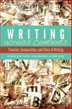 Writing Across Contexts : Transfer, Composition, and Cultures of Writing, Yancey, Kathleen and Robertson, Liane, 087421937X