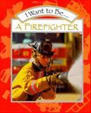 I Want to Be a Firefighter, Stephanie Maze, 0152019375