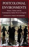 Postcolonial Environments : Nature, Culture and the Contemporary Indian Novel in English, Mukherjee, Upamanyu Pablo, 0230219373