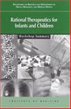 Rational Therapeutics for Infants and Children : Workshop Summary, Yaffe, Sumner J. and Bouxsein, Peter, 0309069378