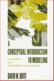 A Conceptual Introduction to Modeling : Qualitative and Quantitative Perspectives, Britt, David W., 0805819371