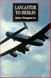 Lancaster to Berlin, Thompson, Walter, 090757937X