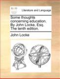 Some Thoughts Concerning Edcation by John Locke, Esq The, John Locke, 1170419372