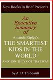 An Executive Summary of Amanda Ripley's 'the Smartest Kids in the World: and How They Got That Way', A. D. Thibeault, 1499129378
