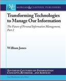 Transforming Technologies to Manage Our Information : The Future of Personal Information Management, Part 2, Jones, William, 1598299379