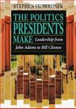 The Politics Presidents Make - Leadership from John Adams to Bill Clinton 2nd Edition