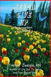 Never Give Up, Trenee Zweigle, 1482049376